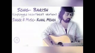 baarish    half girlfriend     unplugged     heartbeat style     kunal mehra