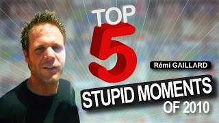 THE 5 MOST STUPID MOMENTS OF 2010 (REMI GAILLARD)