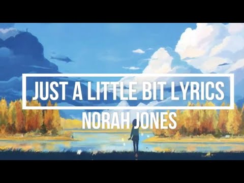 Free Download Just A Little Bit (lyrics) - Norah Jones (begin Again Album) Mp3 dan Mp4