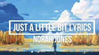 Just A Little Bit (Lyrics) - Norah Jones (Begin Again Album)