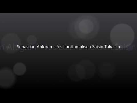 Sebastian Ahlgren - Jos Luottamuksen Saisin Takaisin