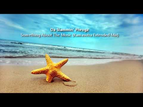 Da Slammin' Phrogz - Something About The Music (Kamasutra Extended Mix)