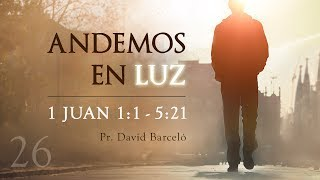 26. Examina tu cristianismo (1 Jn 1-5) - David Barceló