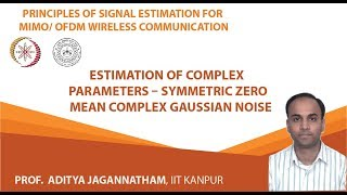 Lec 6   Estimation of Complex Parameters – Symmetric Zero Mean Complex Gaussian Noise