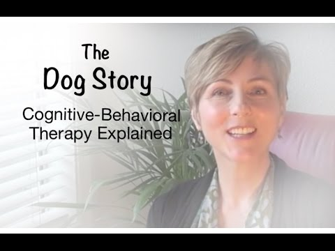 The Dog Story: Cognitive Behavioral Therapy Explained