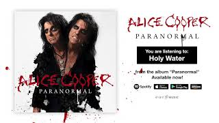 "Alice Cooper ""Holy Water"" Official Full Song Stream - Album ""Paranormal"" OUT NOW!"
