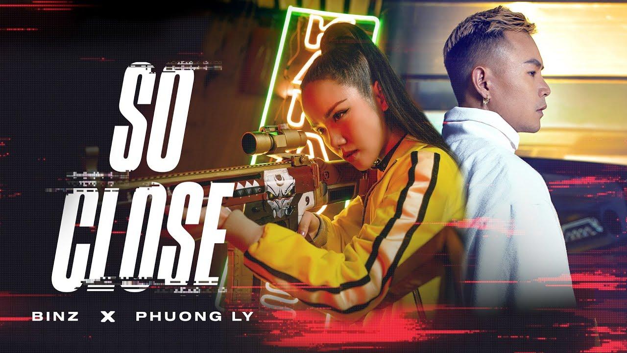 MỚI NHẤT BINZ x PHUONG LY - SO CLOSE [ OFFICIAL MV ]