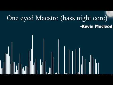 One Eyed Maestro (Kevin Macleod) - Bass Nightcore