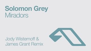 Solomon Grey - Miradors (Jody Wisternoff & James Grant Remix)