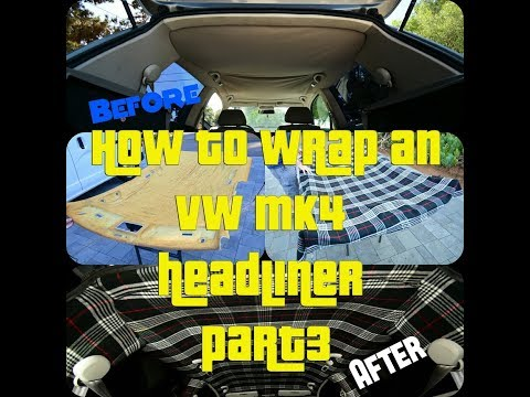 How to Wrap an MK4 Golf Gti Headliner Part 3 S4EP26