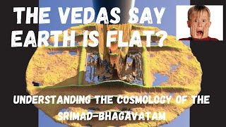 The Earth is flat?? Understanding the multidimensional universe of the Vedas (Vedic Cosmology)