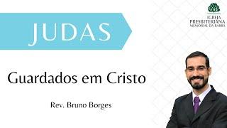 Guardados em Cristo - Judas 17:25 I Rev. Bruno Borges