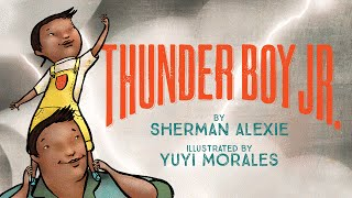 THUNDER BOY JR. by Sherman Alexi & Yuyi Morales