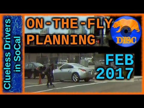 Bad Drivers of Los Angeles Basin 10 - On-The-Fly Planning - Feb 2017