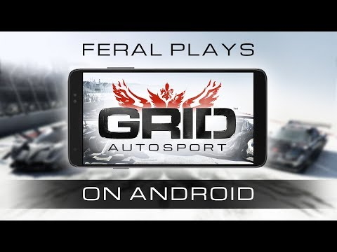 Feral Plays GRID Autosport For Android