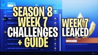 *NEW* Fortnite SEASON 8 WEEK 7 CHALLENGES LEAKED + GUIDE! ALL SEASON 8 WEEK 7 CHALLENGES