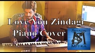 Love You Zindagi - Piano Cover | Shaon Mitra |