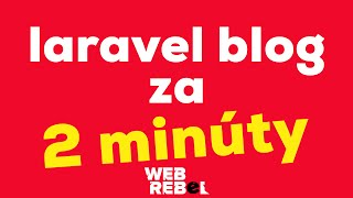 Ako spraviť Laravel blog za 2 minúty (alebo 60) (1/3)