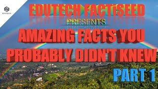 THE MOST AMAZING FACTS YOU PROBABLY DIDN'T KNEW | EDUTECH FACTiSEED | SCIENCE |