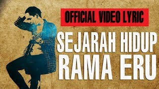 RAMA ERU - SEJARAH HIDUP (OFFICIAL VIDEO LIRIK)