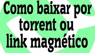 Como baixar o uTorrent e fazer download por torrent / link magnético