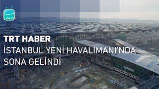 TRT Haber - İstanbul Yeni Havalimanı'nda Sona Gelindi | İstanbul New Airport Almost Done