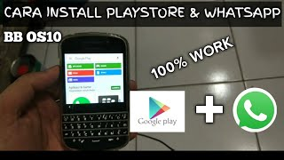 100% Work - Cara Install Playstore Dan Whatsapp Di Blackberry Os 10.