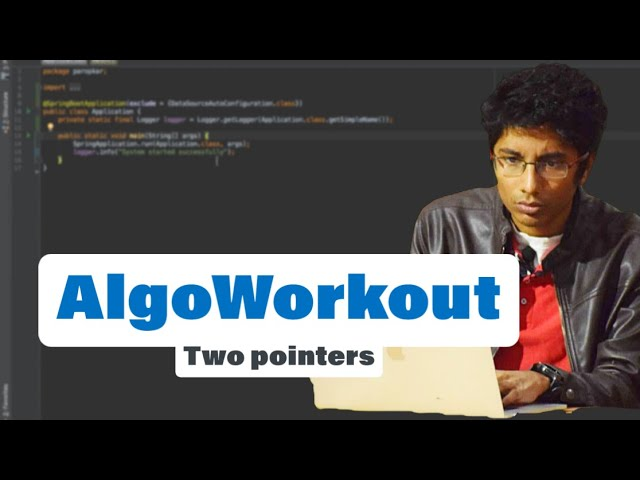 AlgoWorkout with @Rachit Jain: The Two Pointers