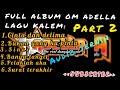 FULL ALBUM OM ADELLA |LAGU KALEM |  PART 2 | TANPA IKLAN |Cocok Buat Nyantai