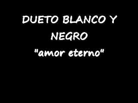 Duetoblanco Y Negroamor Eterno Youtube