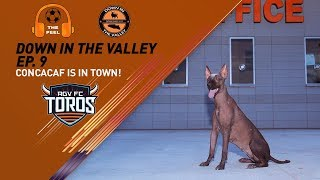Down in the Valley Ep 9: CONCACAF is in Town!