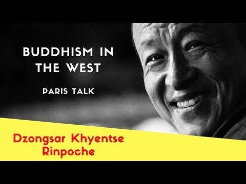 Dzongsar Khyentse Rinpoche ~ Buddhism in the West, Paris Talk