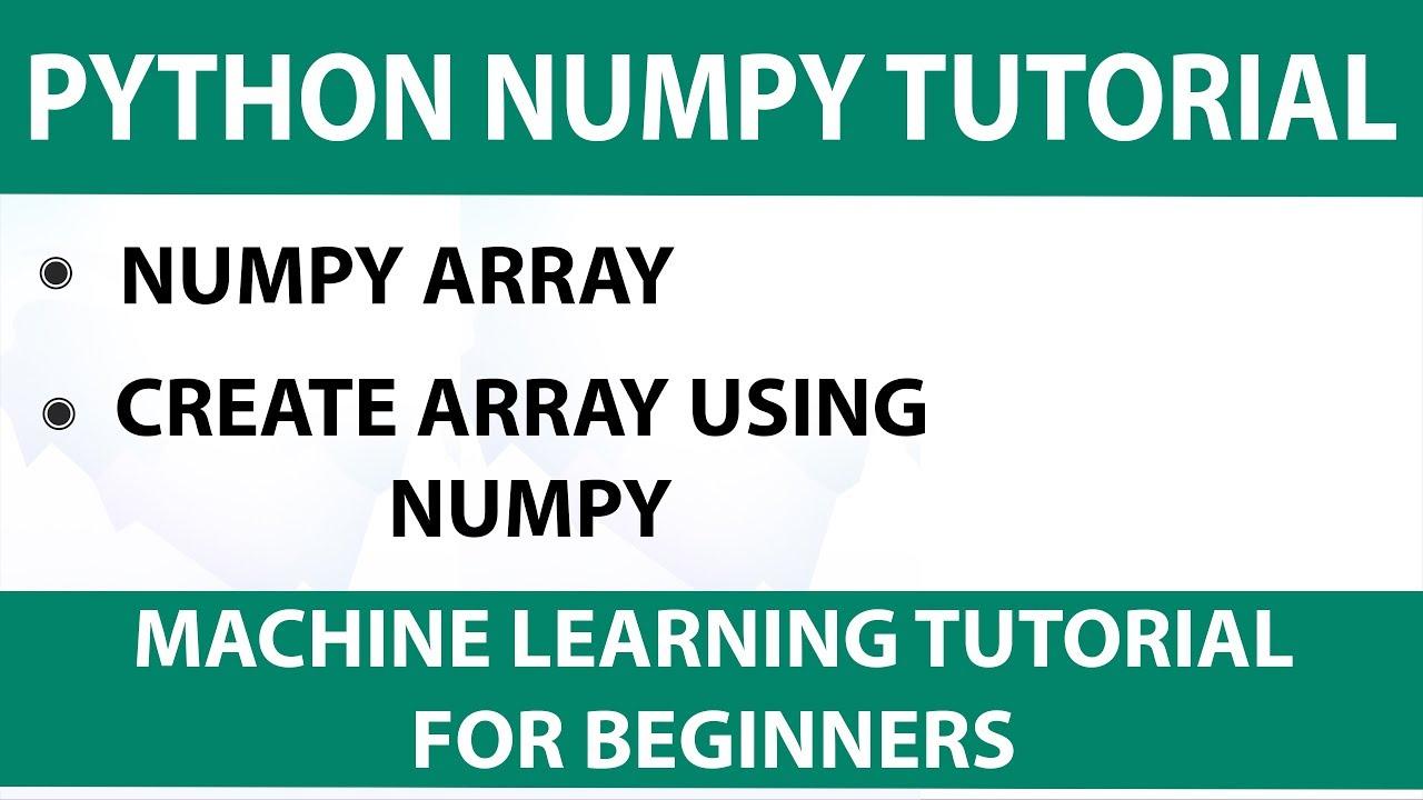 Python NumPy Tutorial | NumPy Array | Machine Learning With Python |  Machine Learning Tutorial