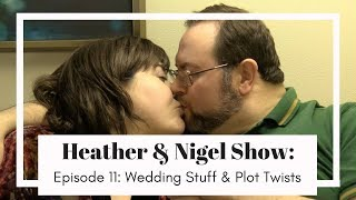 Video Wedding Stuff & The Big (Unfortunate) Plot Twist: Heather & Nigel Show #11 download MP3, 3GP, MP4, WEBM, AVI, FLV Agustus 2018