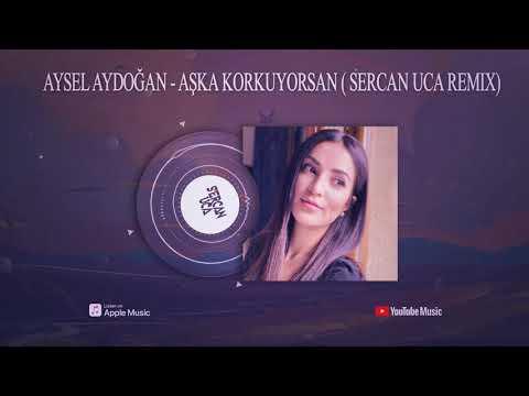 Aysel Aydoğan - Aşka Korkuyorsan ( Sercan Uca Remix )