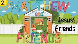 Matthew and Friends - 2 - Jesus' Friends