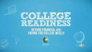 San Juan USD College Readiness: Beyond Financial Aid - Paying for College Wisely