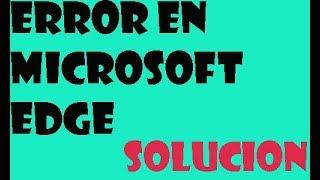 Reparar Error Microsoft Edge en windows 10 I SOLUCIÓN 2019