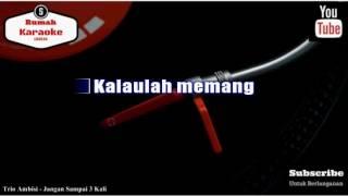 Video Karaoke Trio Ambisi - Jangan Sampai 3 Kali download MP3, 3GP, MP4, WEBM, AVI, FLV Maret 2018