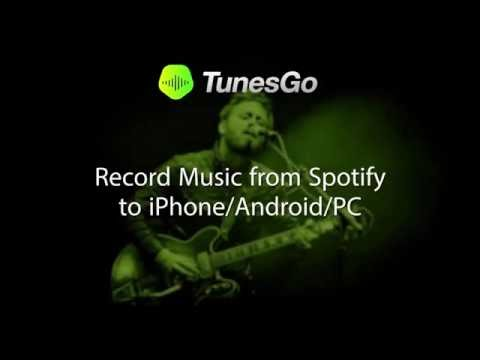 TunesGo: Record Music from Spotify to iPhone/Android/PC