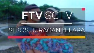 FTV SCTV  - Si Bos Juragan Kelapa