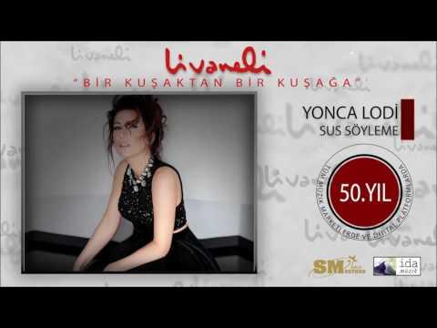 Yonca Lodi - Sus Söyleme (Livaneli 50. Yıl Özel)