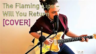 Will You Return/When You Come Down - The Flaming Lips [full cover]