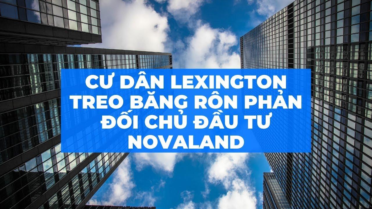 Cư dân Lexington treo băngrôn phản đối Novaland không giao sổ đỏ