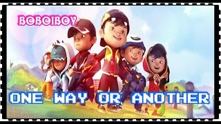 Boboiboy - One Way Or Another
