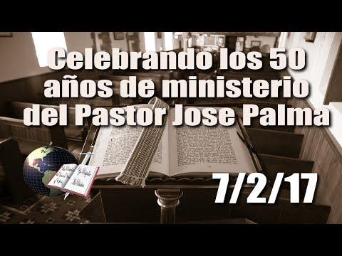 Celebrando los 50 Años de Ministerio del Pastor Jose Palma - 7/2/2017