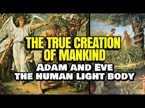 The TRUE Creation Of Mankind; Adam and Eve - The Crystal Sea & Our Light Body - flat earth