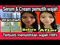 Tips memutihkan wajah dengan serum & cream wardah 100% terbukti