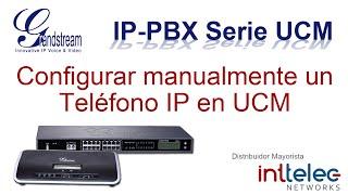 9.- Grandstream IP-PBX serie UCM, Configurar Manualmente un Teléfono IP en el UCM