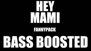 Fannypack - Hey Mami [BASS BOOSTED] Best Quality